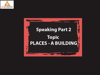 PART 2 SPEAKING- CHỦ ĐỀ DESCRIBE A PLACE YOU LOVE MOST
