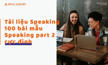 TÀI LIỆU SPEAKING 100 BÀI MẪU SPEAKING PART 2 CỰC ĐỈNH