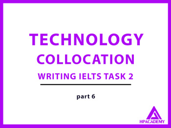 TECHNOLOGY COLLOCATION ĐỂ NÂNG BAND ĐIỂM TRONG IELTS WRITING TASK 2 - PART 6