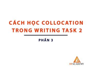 COLLOCATION ĐỂ NÂNG BAND ĐIỂM TRONG IELTS WRITING TASK 2 - PART 3