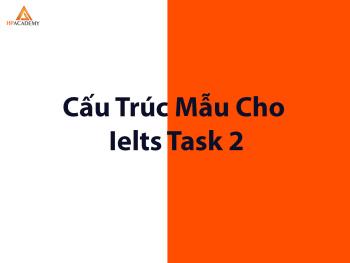 CẤU TRÚC MẪU THẦN THÁNH CHO IELTS WRITING TASK 2