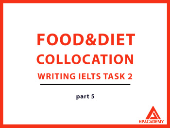 FOOD & DIET COLLOCATION ĐỂ NÂNG BAND ĐIỂM TRONG IELTS WRITING TASK 2 - PART 5