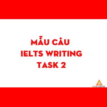 NÂNG CẤP MẪU CÂU TRONG IELTS WRITING TASK 2