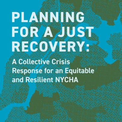 Planning for a Just Recovery: A Collective Crisis Response for an Equitable and Resilient NYCHA, February 2021