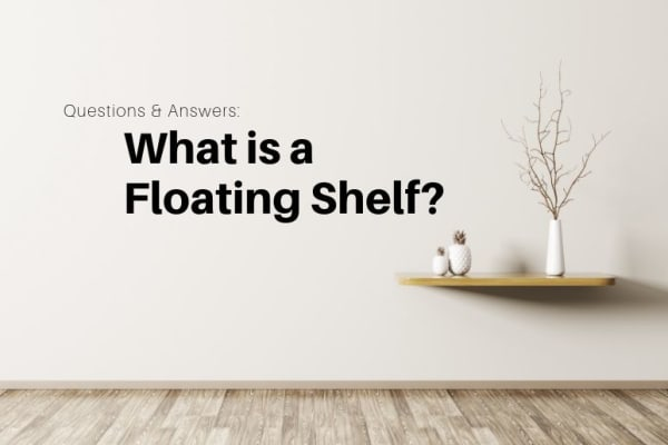 Questions & Answers What is a Floating Shelf