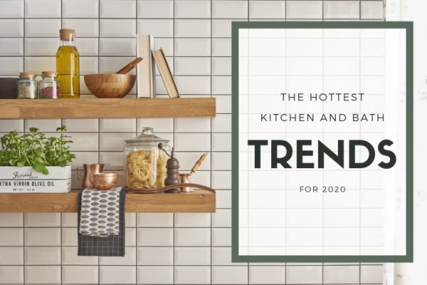 The Hottest Kitchen and Bath Trends for 2020