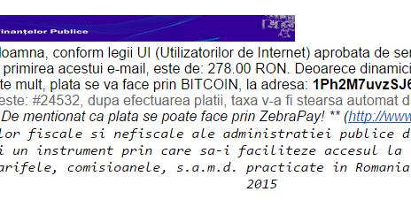 Stimate domnule/doamna, conform legii UI (Utilizatorilor de Internet) aprobata de senat, taxa anula calculata care trebuie platita in 48h de la primirea acestui e-mail, este de: 278.00 RON. Deoarece dinamicitatea moneziilor in ultima perioada a crescut foarte mult, plata se va face prin BITCOIN, la adresa: 1Ph2M7uvzSJ6nrceUfygNo6EYWAhjvs1pv ID-ul atribuit este: #24532, dupa efectuarea platii, taxa v-a fi stearsa automat din baza de date in cel mult 12h.