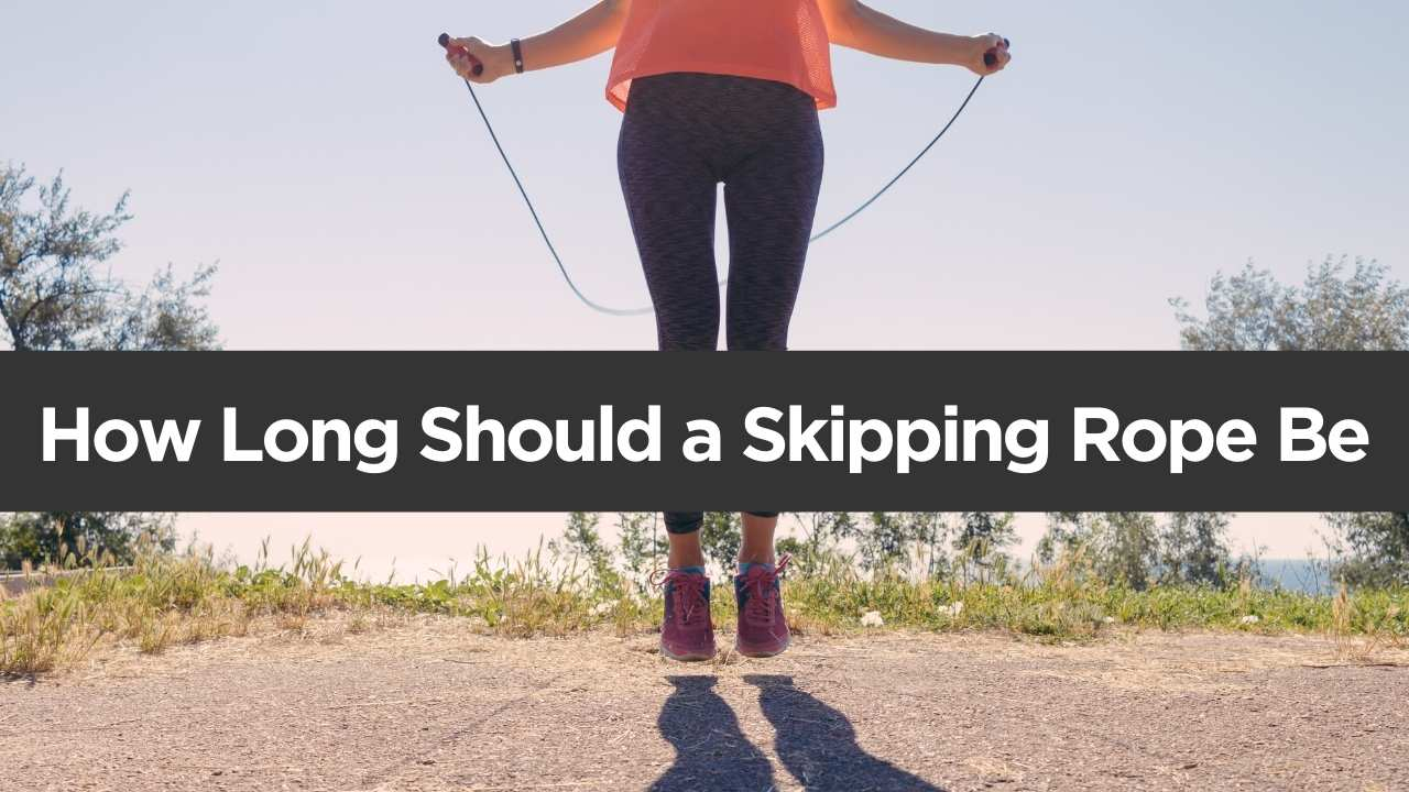 How Long Should a Skipping Rope Be