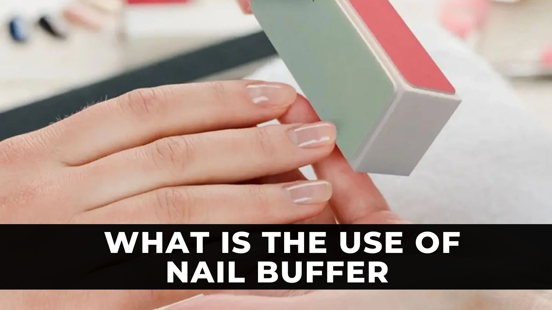 What Is The Use Of Nail Buffer