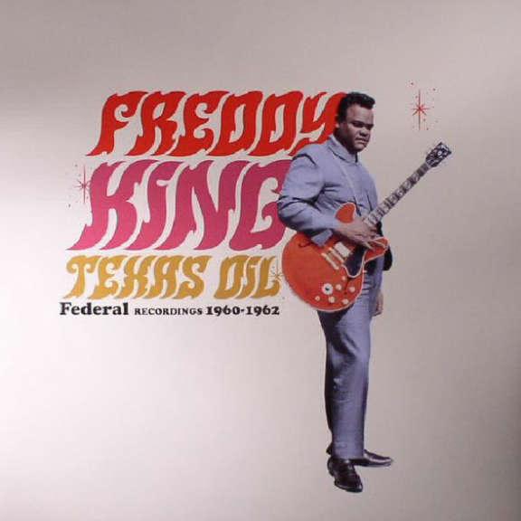 Freddy King Texas Oil - Federal Recordings 1960-1962 LP 2017