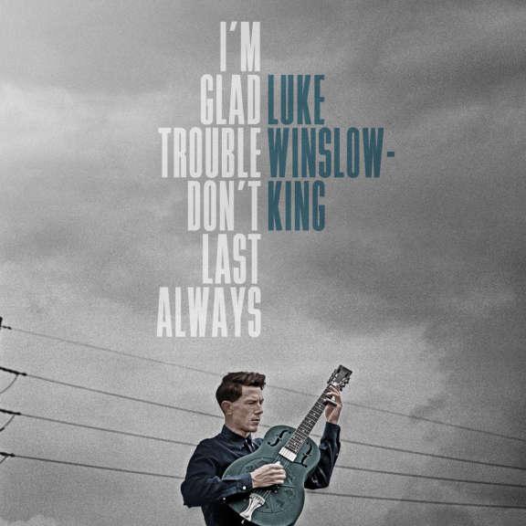 Luke Winslow-King I'm Glad Trouble Don't Last Always LP 2016