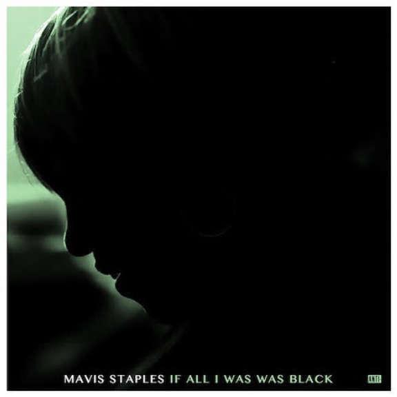 Mavis Staples If All I Was Was Black LP 2017