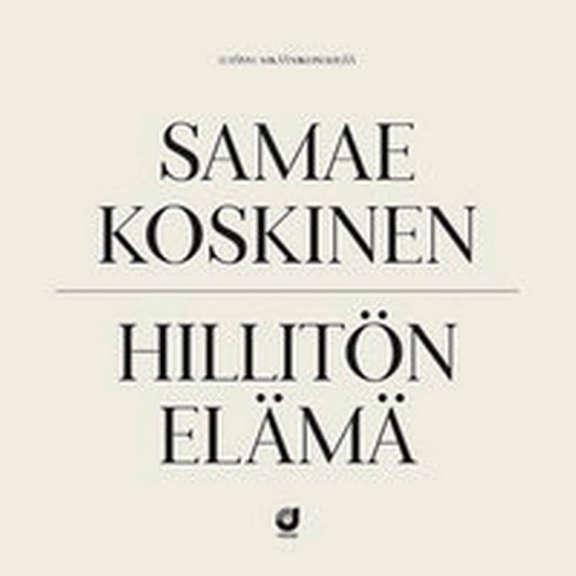 Samae Koskinen Hillitön elämä LP 2017