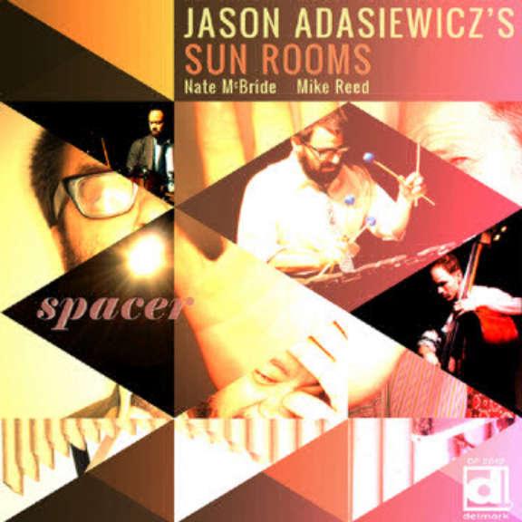 Jason Adasiewicz's Sun Rooms  Spacer LP 2011