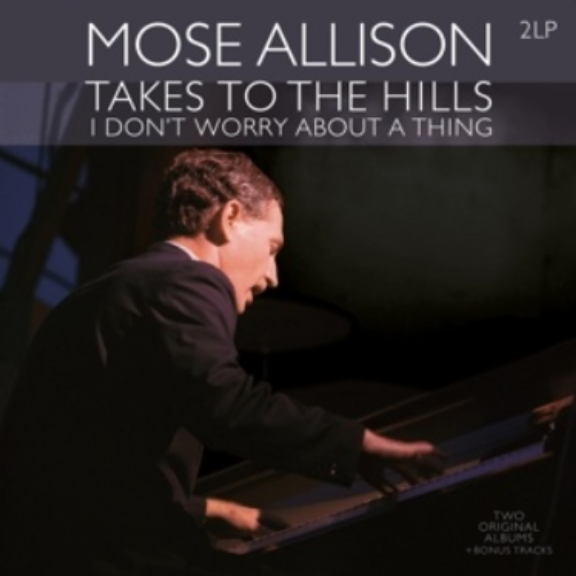Mose Allison Takes To The Hills / I Don't Worry About A Thing LP 2018