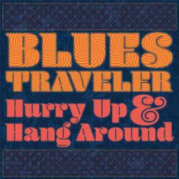 Blues Traveler Hurry Up & Hang Around LP 2018