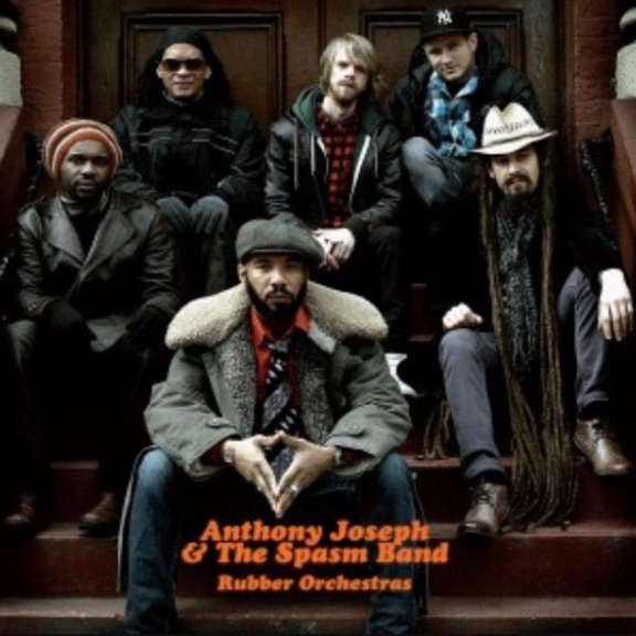 Anthony Joseph & The Spasm Band Rubber Orchestras LP 2011