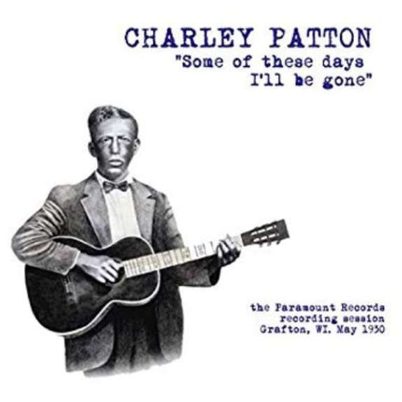 Charley Patton Some Of These Days I'll Be Gone: The Paramount Recording Session in Grafton, WI, May 1930 LP 2018