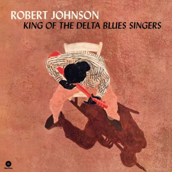 Robert Johnson King of the Delta Blues Singers (Wax Time) LP 2019
