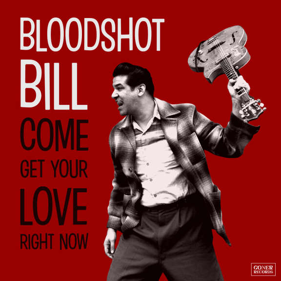Bloodshot Bill Come and Get Your Love Right Now LP 2019