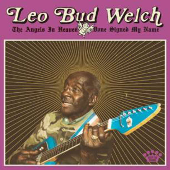 Leo Bud Welch The Angels In Heaven Done Signed My Name LP 2019