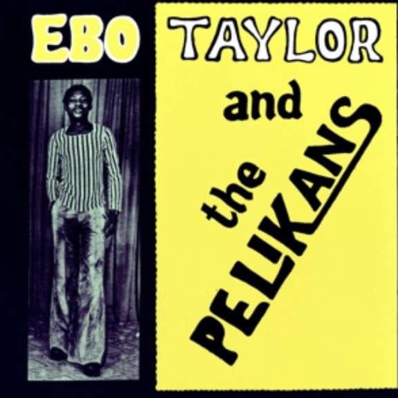 Ebo Taylor Ebo Taylor and the Pelikans LP 2017