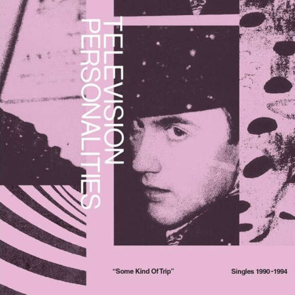 Television Personalities Some Kind of Trip: Singles 1990-1994 LP 2019