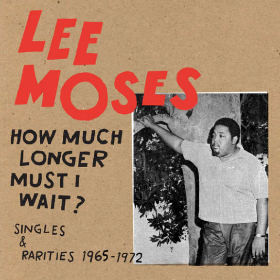 Lee Moses How Much Longer Must I Wait? Singles & Rarities 1965-1972 LP 2019