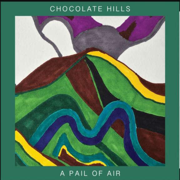 Chocolate Hills A Pail of Air LP 2019