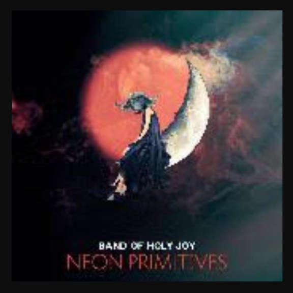 Band of Holy Joy Neon Primitive 2019