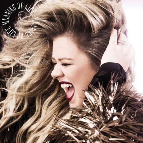Kelly Clarkson Meaning of Life LP 2017