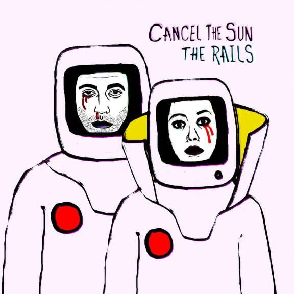 The Rails Cancel The Sun LP 2019