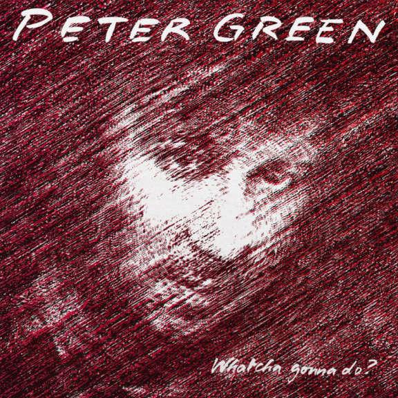 Peter Green Whatcha Gonna Do? LP 2019