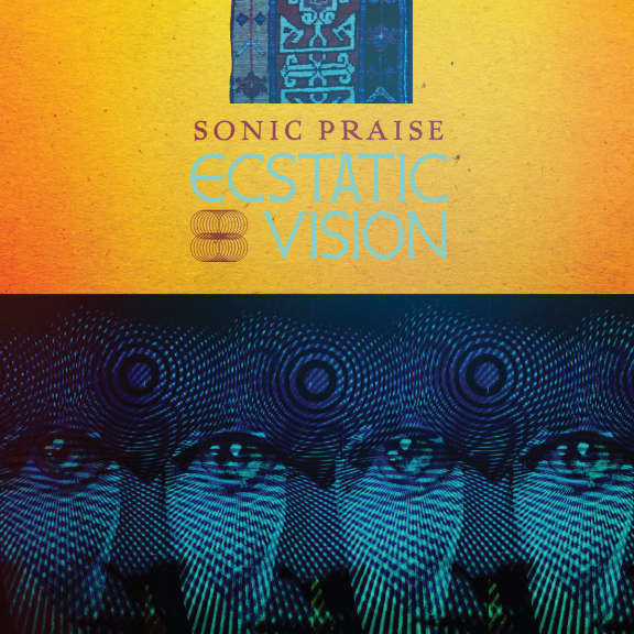 Ecstatic Vision Sonic Praise (Ltd) LP 2019