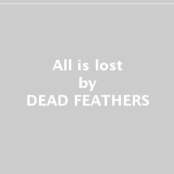 Dead Feathers All Is Lost LP 2019