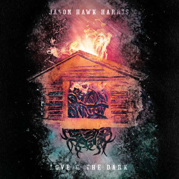 Jason Hawk Harris Love & The Dark LP 2019