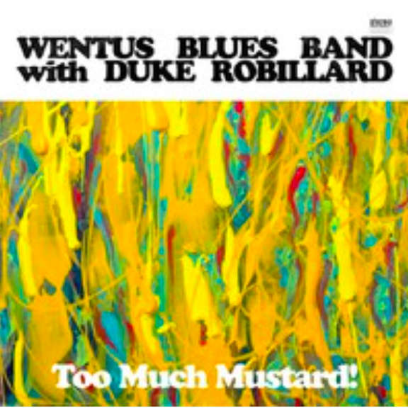 Wentus Blues Band with Duke Robillardin Too Much Mustard LP 2019