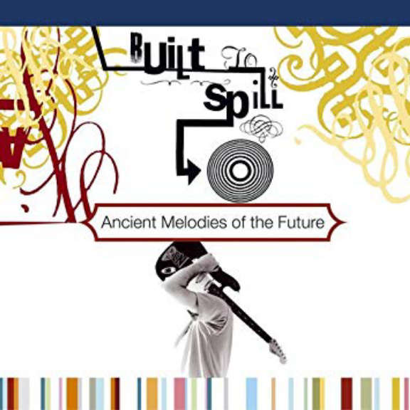 Built to Spill Ancient Melodies of the Future LP 2019