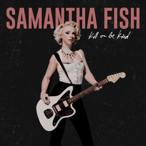 Samantha Fish Kill or Be Kind    LP 2019