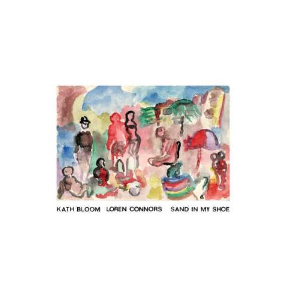 Kath Bloom & Loren Mazzacane Connors Sand In My Shoe LP 2019