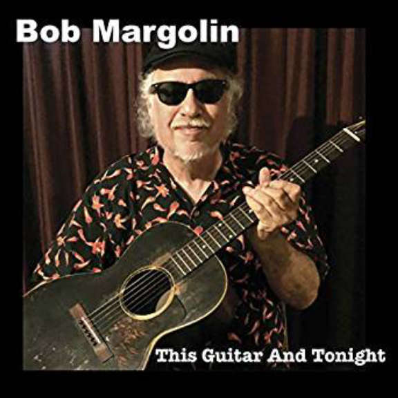 Bob Margolin This Guitar and Tonight Oheistarvikkeet 2019