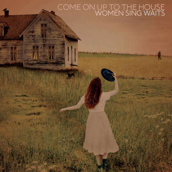 Various Artists Come On Up To The House; Women Sing Waits   Oheistarvikkeet 2019