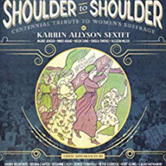 Allyson Karrin Sextet Shoulder to Shoulder: Centennial Tribute to Women's Suffrage Oheistarvikkeet 2019