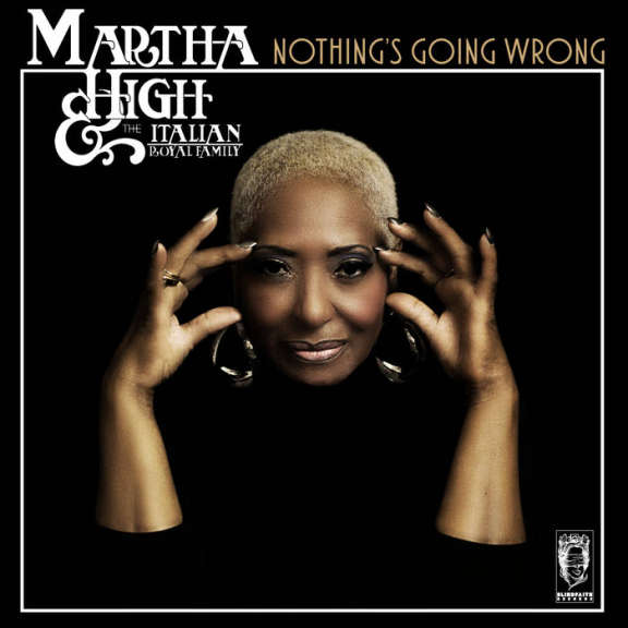 Martha High & The Italian Royal Family Nothing's Going Wrong LP 2020