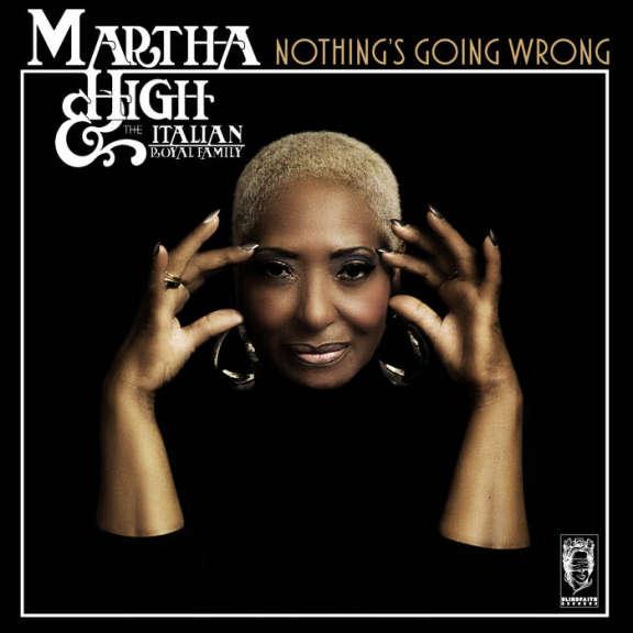 Martha High & The Italian Royal Family Nothing's Going Wrong (LTD) LP 2020