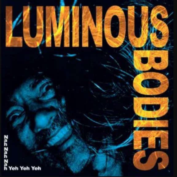 Luminous Bodies Nah Nah Nah Yeh Yeh Yeh  LP 2020