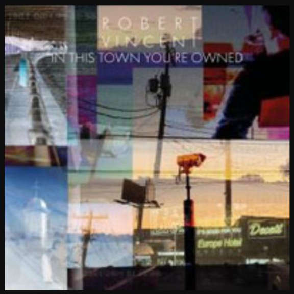 Robert Vincent In This Town You're Owned   Oheistarvikkeet 2020