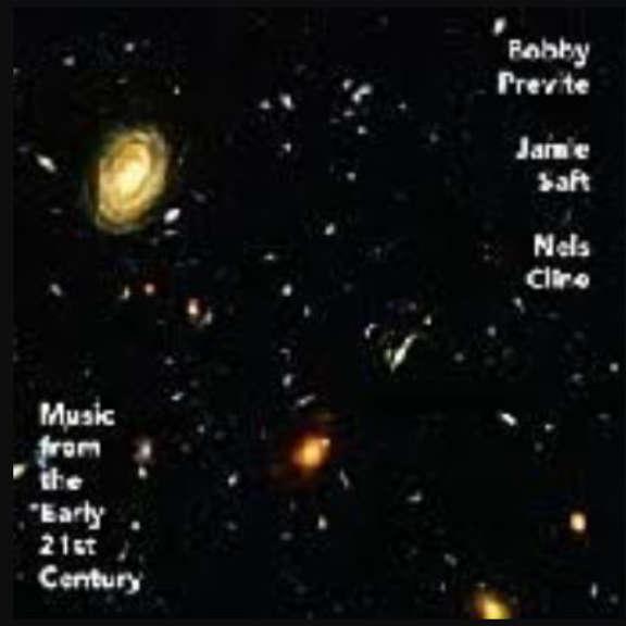 BOBBY PREVITE, JAMIE SAFT, NELS CLINE MUSIC FROM THE EARLY 21ST CENTURY LP 2020