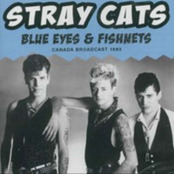 STRAY CATS BLUE EYES & FISHNETS (LIVE BROADCAST 1982-1983) Oheistarvikkeet 2020