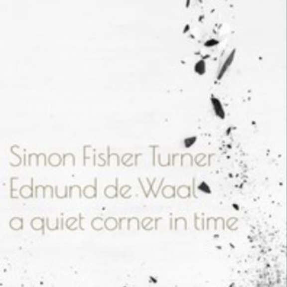 Edmund de Waal and Simon Fisher Turner A Quiet Corner In Time Oheistarvikkeet 2020